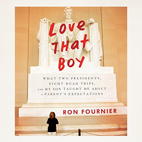 9781681680644: Love that Boy: What Two Presidents, Eight Road Trips, and My Son Taught Me About a Parents Expectations