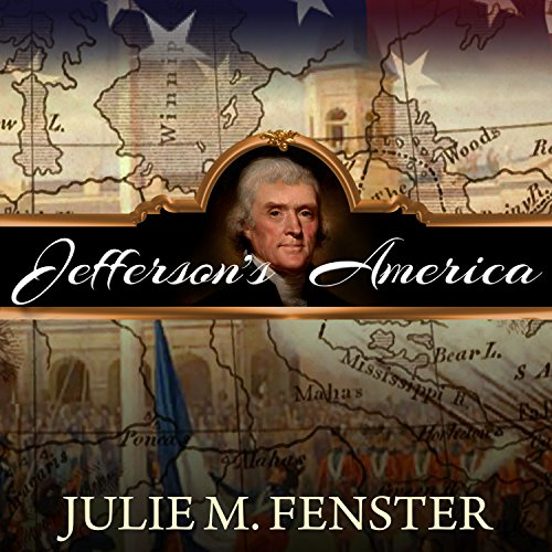 Jefferson's America: The President, the Purchase, and the Explorers Who Transformed a Nation (...