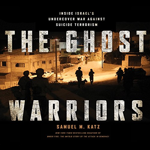The Ghost Warriors: Inside Israe's Undercover War Against Suicide Terrorism (Compact Disc): ...
