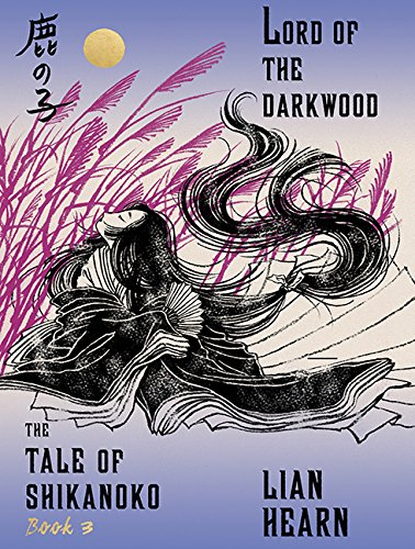 Lord of the Darkwood (Tale of the Shikanoko): Lian Hearn