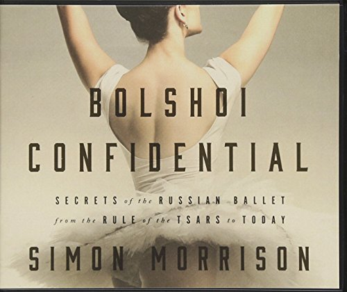 Bolshoi Confidential: Secrets of the Russian Ballet--From the Rule of the Tsars to Today: Simon ...