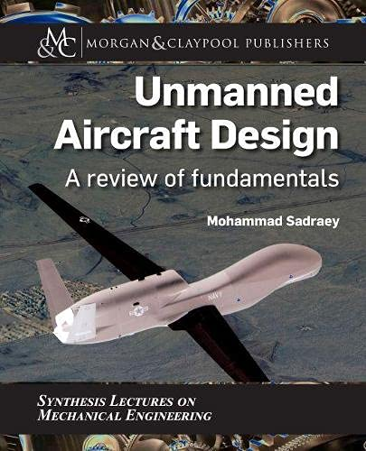 Unmanned Aircraft Design: A Review of Fundamentals: Sadraey, Mohammad