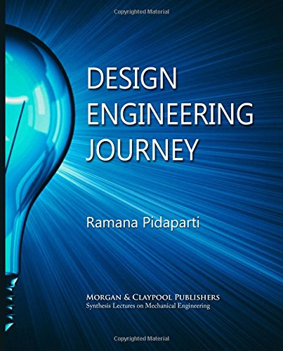 Design Engineering Journey (Synthesis Lectures on Mechanical: Pidaparti, Ramana M.