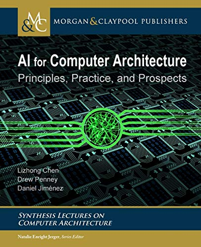 9781681739847: AI for Computer Architecture: Principles, Practice, and Prospects (Synthesis Lectures on Computer Architecture)
