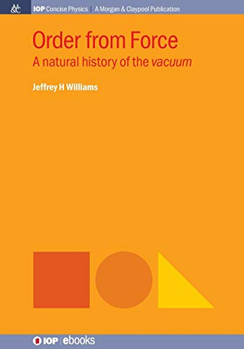9781681741772: Order from Force: A Natural History of the Vacuum (Iop Concise Physics)