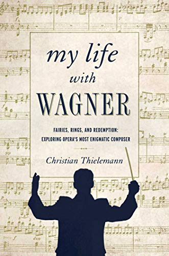 My Life with Wagner: Fairies, Rings, and: Thielemann, Christian