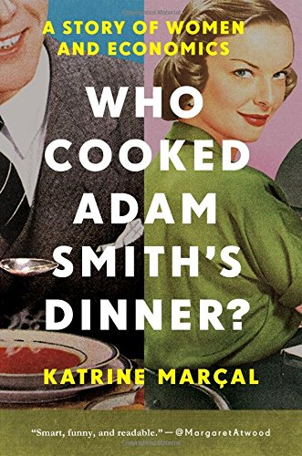 9781681771427: Who Cooked Adam Smith's Dinner?: A Story of Women and Economics