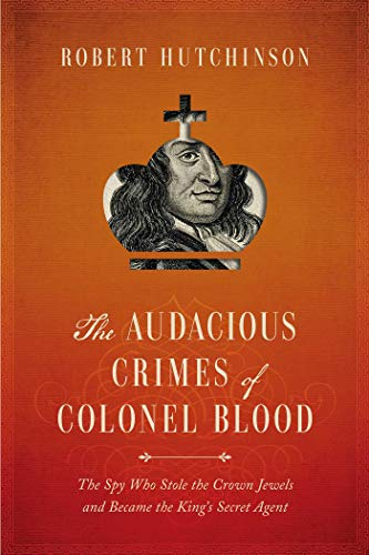 9781681771441: The Audacious Crimes of Colonel Blood: The Spy Who Stole the Crown Jewels and Became the King's Secret Agent