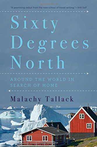 9781681771465: Sixty Degrees North: Around the World in Search of Home