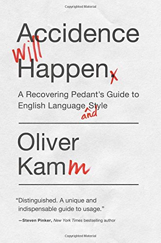 9781681771472: Accidence Will Happen: A Recovering Pedant's Guide to English Language and Style