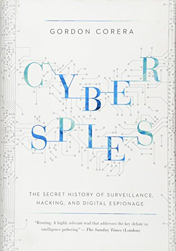 9781681771540: Cyberspies: The Secret History of Surveillance, Hacking, and Digital Espionage