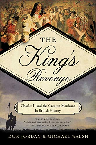 9781681771687: The King's Revenge: Charles II and the Greatest Manhunt in British History