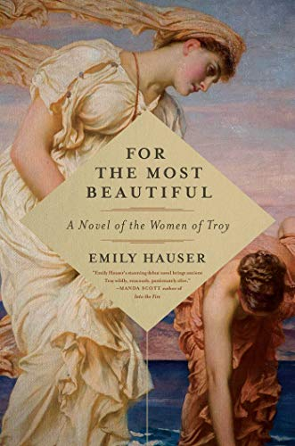 9781681773018: For the Most Beautiful: A Novel of the Women of Troy