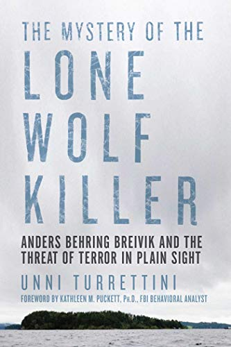 9781681773346: The Mystery of the Lone Wolf Killer: Anders Behring Breivik and the Threat of Terror in Plain Sight