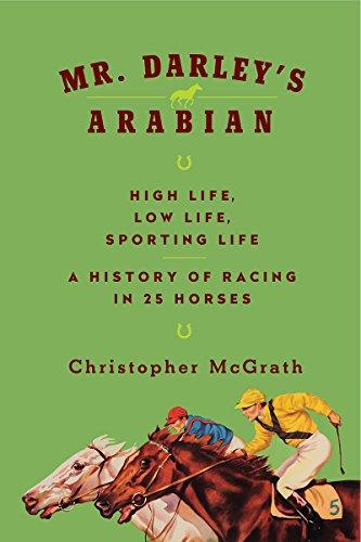 9781681773384: Mr. Darley's Arabian: High Life, Low Life, Sporting Life: A History of Racing in Twenty-Five Horses