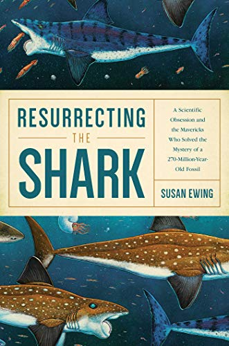 9781681773438: Resurrecting the Shark: A Scientific Obsession and the Mavericks Who Solved the Mystery of a 270 Million Year Old Fossil