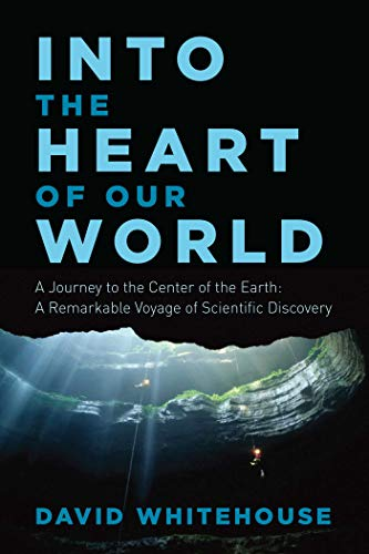 9781681773513: Into the Heart of Our World: A Journey to the Center of the Earth: A Remarkable Voyage of Scientific Discovery
