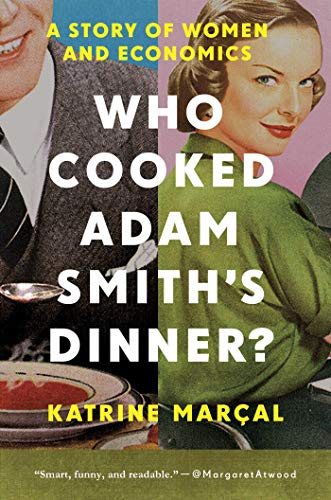 9781681774442: Who Cooked Adam Smith's Dinner?: A Story of Women and Economics
