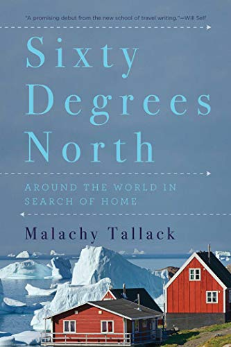 9781681774619: Sixty Degrees North: Around the World in Search of Home