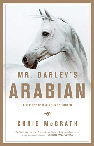 9781681776804: Mr. Darley's Arabian: High Life, Low Life, Sporting Life: A History of Racing in 25 Horses