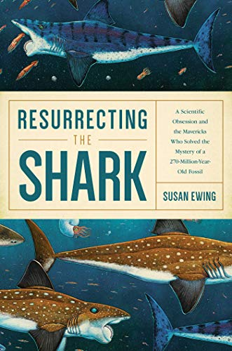 9781681776828: Resurrecting the Shark - A Scientific Obsession and the Mavericks Who Solved the Mystery of a 270-Million-Year-Old Fossil