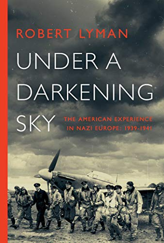 9781681777368: Under a Darkening Sky: The American Experience in Nazi Europe: 1939-1941