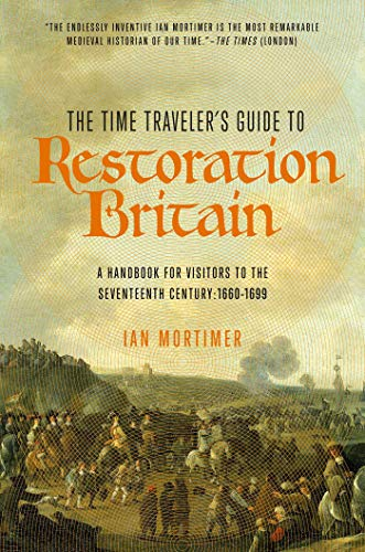 9781681778013: The Time Traveler's Guide to Restoration Britain: A Handbook for Visitors to the Seventeenth Century: 1660-1699