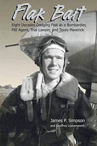 Flak Bait: Eight Decades Dodging Flak as: James P Simpson,