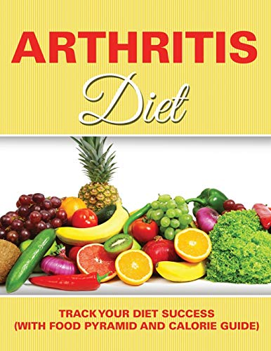 Arthritis Diet: Track Your Diet Success (with Food Pyramid and Calorie Guide): Publishing LLC, ...