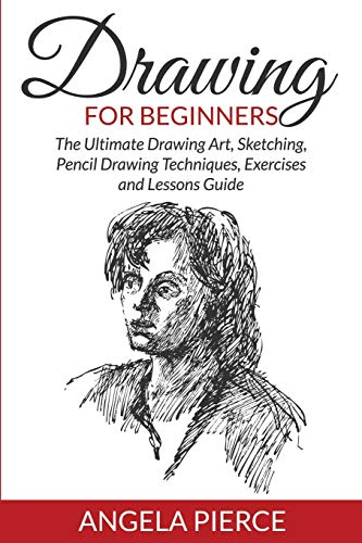 9781681858951: Drawing For Beginners: The Ultimate Drawing Art, Sketching, Pencil Drawing Techniques, Exercises and Lessons Guide