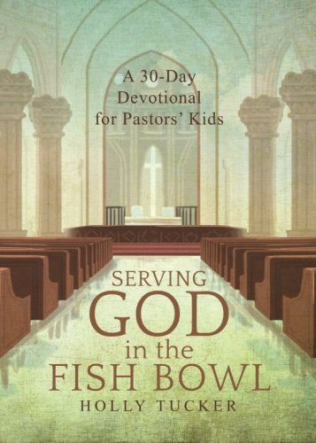 9781681874487: Serving God in the Fish Bowl: A 30-Day Devotional for Pastors' Kids