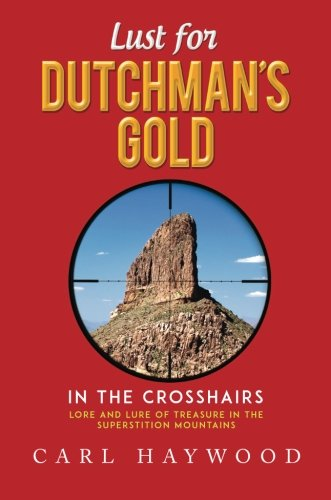 9781681874678: Lust for Dutchman's Gold: Lore and Lure of Treasure in the Superstition Mountains