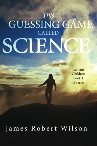 9781681875330: This Guessing Game Called Science: Iceman's Children, book 1 of series