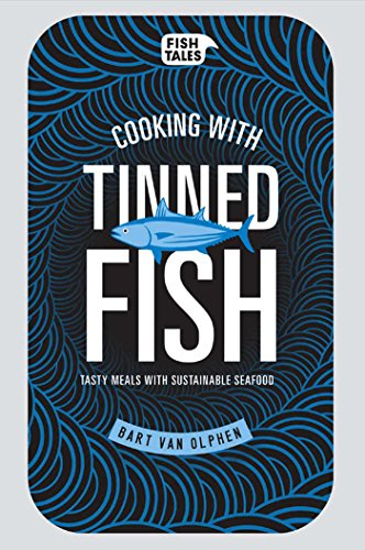 Cooking With Tinned Fish: Tasty Meals With Sustainable Seafood: Bart Van Olphen