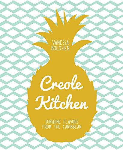 9781681880525: Creole Kitchen: Sunshine Flavors from the Caribbean