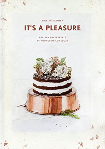 9781681881096: It's a Pleasure: Sweet Treats without Gluten, Dairy, and Refined Sugar