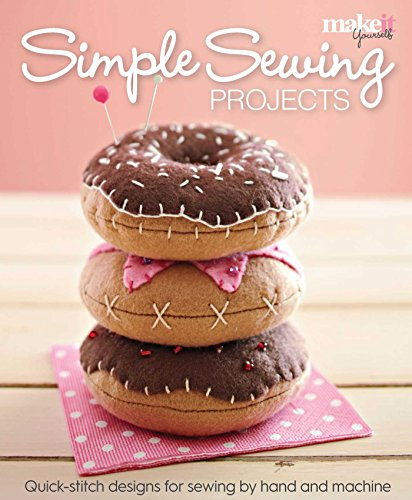 Simple Sewing Projects: Quick-Stitch Designs for Sewing by Hand and Machine 9781681882864 From Make It Yourself magazine comes Simple Sewing, an all-inclusive introduction to sewing. Make It Yourself serves the new generation