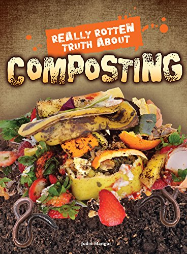 Really Rotten Truth about Composting (Hardcover): Jodie Mangor