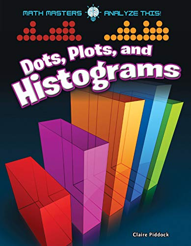 Dots, Plots, and Histograms (Hardcover): Claire Piddock