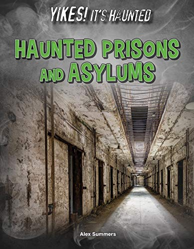 Haunted Prisons and Asylums (Hardcover): Alex Summers