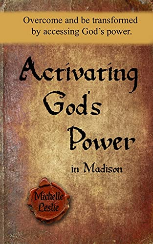 9781681932255: Activating God's Power in Madison: Overcome and be transformed by accessing God's power.