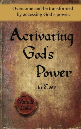 9781681937380: Activating God's Power in Ever: Overcome and be transformed by accessing God's power.