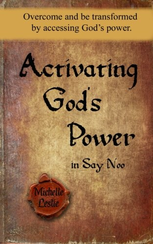 9781681937861: Activating God's Power in Say Noo: Overcome and be transformed by accessing God's power.