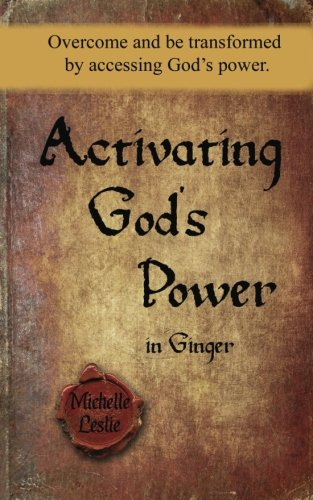 9781681939094: Activating God's Power in Ginger: Overcome and be transformed by accessing God's power.