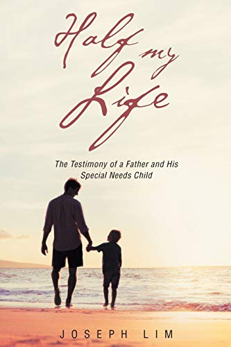 Half My Life: The Testimony of a: Joseph Lim