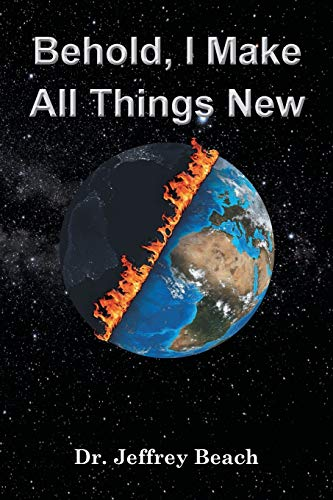 Behold, I Make All Things New: Dr Jeffrey Beach