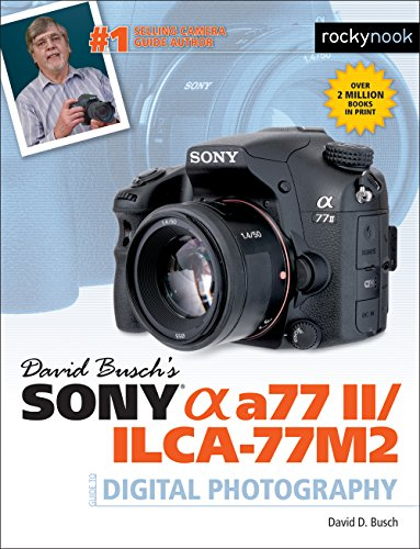 9781681980157: David Busch's Sony Alpha A77 II/Ilca-77m2 Guide to Digital Photography (David Buschs Guides)