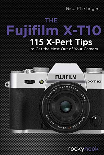 9781681980263: The Fujifilm X-T10: 115 X-Pert Tips to Get the Most Out of Your Camera