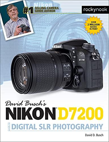 David Busch's Nikon D7200 Guide to Digital Slr Photography (David Buschs Guides): David D. ...