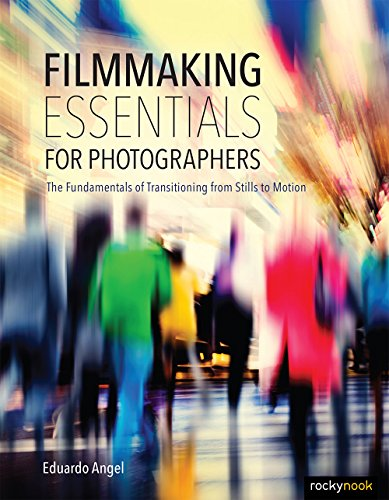 9781681981628: Filmmaking Essentials for Photographers: The Fundamental Principles of Transitioning from Stills to Motion
